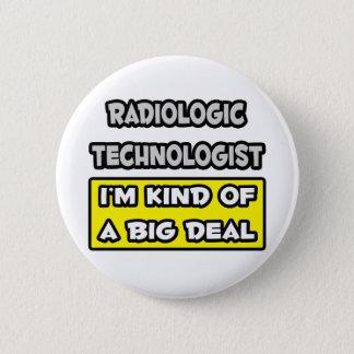 Radiologic Technologist .. I'm Kind of a Big Deal Button