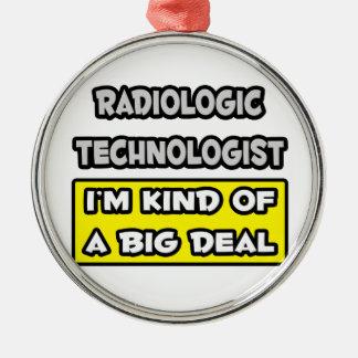 Radiologic Technologist .. I'm Kind of a Big Deal Christmas Ornament