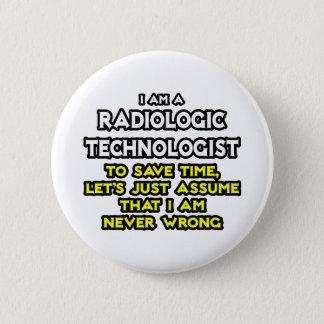 Radiologic Technologist Joke .. Never Wrong Button