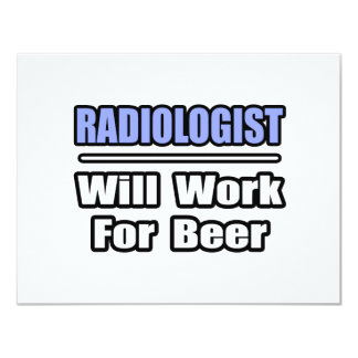 "Radiologist...Will Work For Beer 4.25"" X 5.5"" Invitation Card"