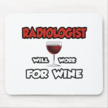 Radiologist ... Will Work For Wine Mouse Pad