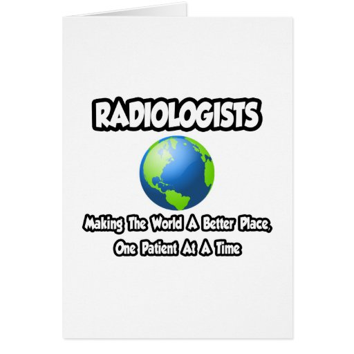 Radiologists...Making the World a Better Place Cards
