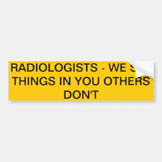 RADIOLOGISTS - WE SEE THINGS IN YOU OTHERS DON'T BUMPER STICKERS