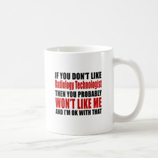 Radiology Technologist Don't Like Designs Coffee Mug