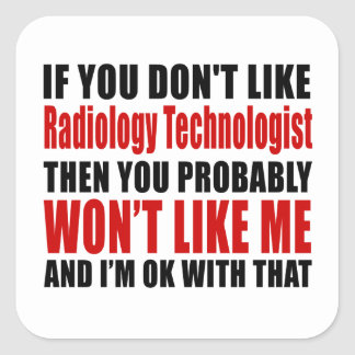 Radiology Technologist Don't Like Designs Square Sticker