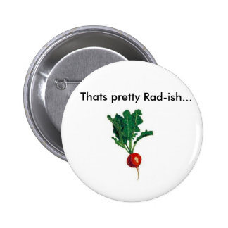 Radish, Thats pretty Rad-ish... Pinback Buttons