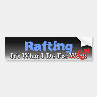 Rafting - What I Do For FUN Bumper Sticker