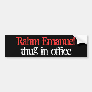 -Rahm Emanuel-, thug-in-office Bumper Sticker
