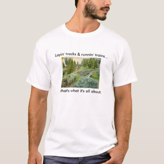 Railroad Garden T-Shirt, Layin' Tracks... T-Shirt