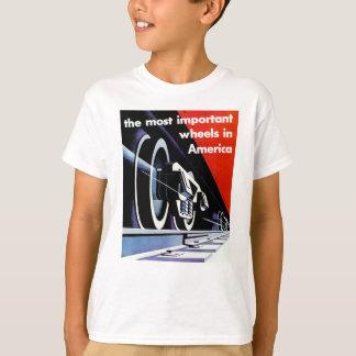 Railroads - The Most Important Wheels in America T-Shirt