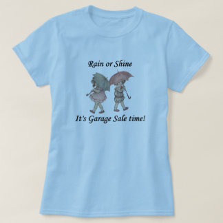 Rain or Shine It's Garage Sale Time! Tee Shirt
