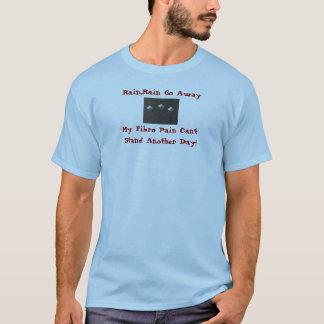 Rain,Rain Go Away, My Fibro Pain...T-Shirt T-Shirt