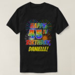 [ Thumbnail: Rainbow Look Happy 45th Birthday; Fireworks + Name T-Shirt ]