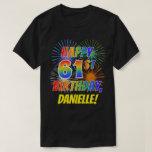 [ Thumbnail: Rainbow Look Happy 61st Birthday; Fireworks + Name T-Shirt ]