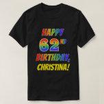 [ Thumbnail: Rainbow Look Happy 62nd Birthday + Custom Name T-Shirt ]