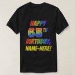 [ Thumbnail: Rainbow Look Happy 65th Birthday + Custom Name T-Shirt ]