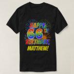 [ Thumbnail: Rainbow Look Happy 66th Birthday; Fireworks + Name T-Shirt ]
