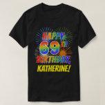 [ Thumbnail: Rainbow Look Happy 69th Birthday; Fireworks + Name T-Shirt ]