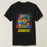 [ Thumbnail: Rainbow Look Happy 99th Birthday; Fireworks + Name T-Shirt ]
