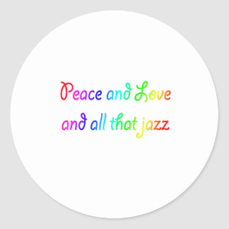 Rainbow Peace Love and All that Jazz Classic Round Sticker