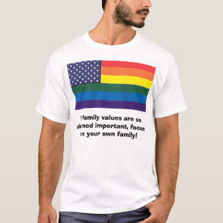 rainbowglory, If family values are so damned im... T-Shirt