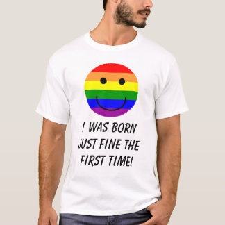 rainbowsmiley, I was born just fine the first t... T-Shirt