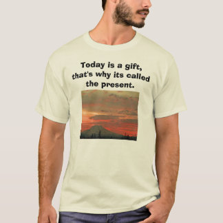 rainier sunrise 2, Today is a gift, that's why ... T-Shirt
