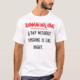 RAINMAN Day Without Sunshine..... T-Shirt