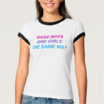 Raise Boys and Girls the Same Way (pink and blue) T-Shirt