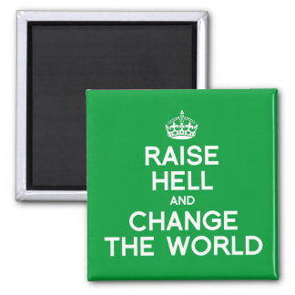 RAISE HELL AND CHANGE THE WORLD 2 INCH SQUARE MAGNET