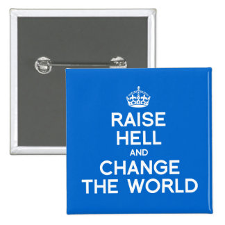 RAISE HELL AND CHANGE THE WORLD BUTTON