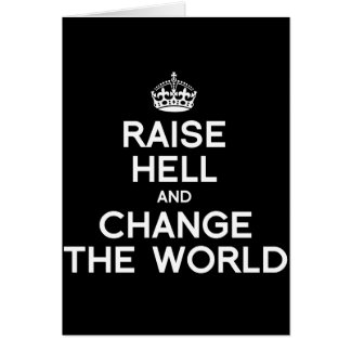 RAISE HELL AND CHANGE THE WORLD CARD