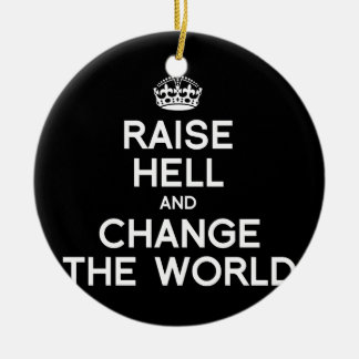 RAISE HELL AND CHANGE THE WORLD CERAMIC ORNAMENT