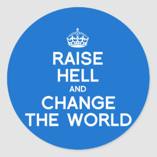RAISE HELL AND CHANGE THE WORLD CLASSIC ROUND STICKER