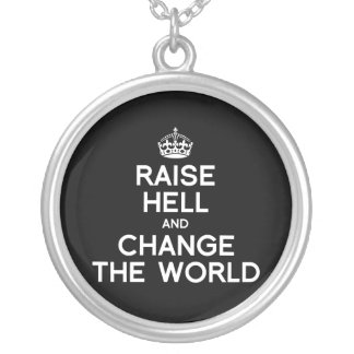 RAISE HELL AND CHANGE THE WORLD ROUND PENDANT NECKLACE