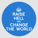 RAISE HELL AND CHANGE THE WORLD ROUND STICKER