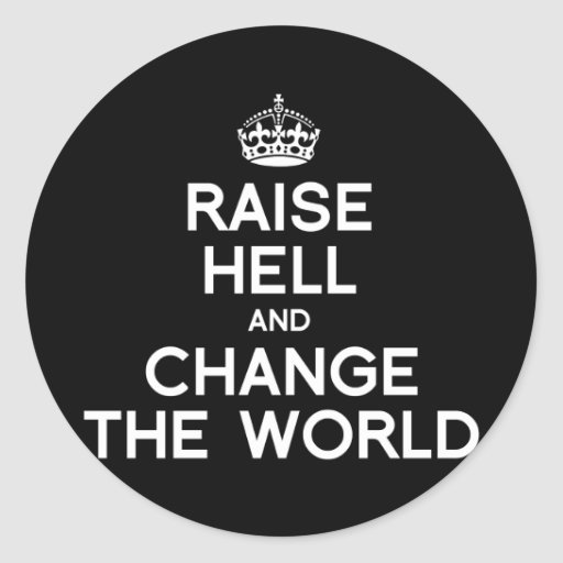 RAISE HELL AND CHANGE THE WORLD STICKER