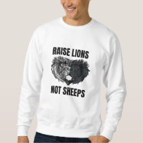 Raise Lions Not Sheeps Sweatshirt