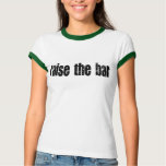 Raise the bar - black t shirts