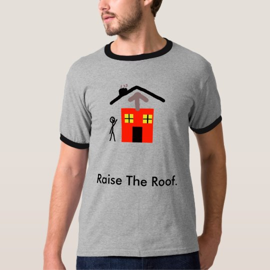 Raise the Roof T-Shirt