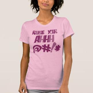 Raise Your Ahhh BLEEP! T-Shirt