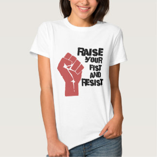 Raise your fist and resist tshirt