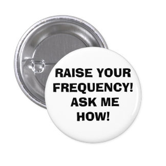 RAISE YOUR FREQUENCY ASK ME HOW PINS