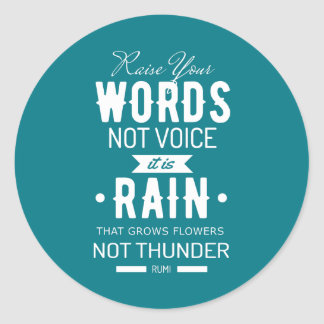 Raise Your Words not Voice quote of Rumi Classic Round Sticker