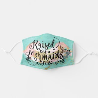 Raised By Mermaids and Unicorns Cloth Face Mask