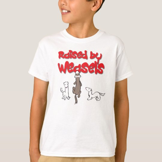 Raised By Weasels T-Shirt