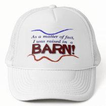 Raised in A Barn Trucker Hat