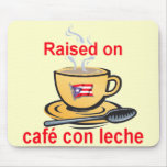 raised on cafe con leche mouse pad