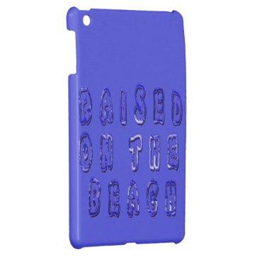 Beach Themed Raised On The Beach iPad Mini Covers