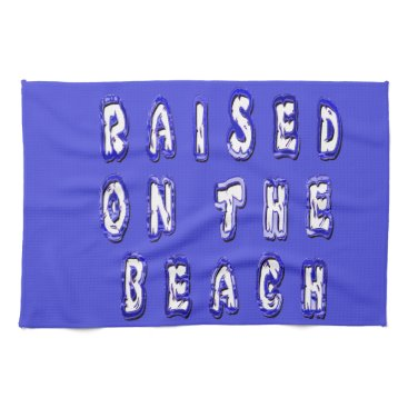 Beach Themed Raised On The Beach Kitchen Towels